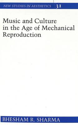 Music and Culture in the Age of Mechanical Reproduction - New Studies in Aesthetics 31 (Hardback)