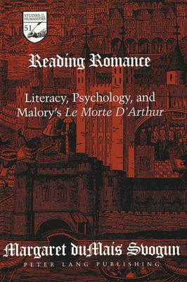 Reading Romance: Literacy, Psychology, and Malory's Le Morte d'Arthur - Studies in the Humanities Literature - Politics - Society 51 (Hardback)