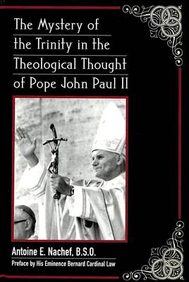 The Mystery of the Trinity in the Theological Thought of Pope John Paul II: Preface by His Eminence Bernard Cardinal Law - American University Studies, Series 7: Theology & Religion 211 (Hardback)