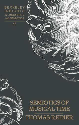 Semiotics of Musical Time - Berkeley Insights in Linguistics and Semiotics 43 (Hardback)