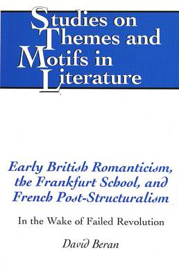 Early British Romanticism, the Frankfurt School, and French Post-Structuralism: In the Wake of Failed Revolution - Studies on Themes and Motifs in Literature 53 (Hardback)