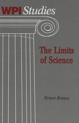The Limits of Science - Worcester Polytechnic Institute (WPI Studies) Studies in Science, Technology and Culture 19 (Hardback)