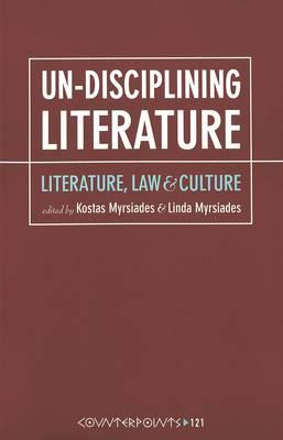 Un-Disciplining Literature: Literature, Law, and Culture - Counterpoints 121 (Paperback)