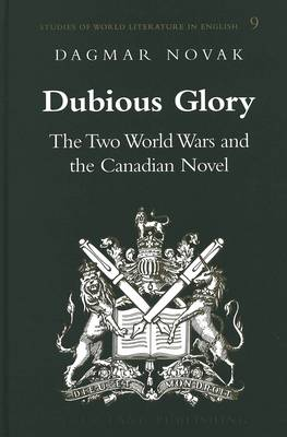 Dubious Glory: The Two World Wars and the Canadian Novel - Studies of World Literature in English 9 (Hardback)