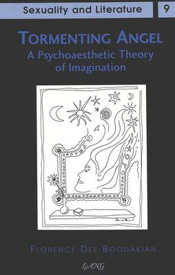 Tormenting Angel: A Psychoaesthetic Theory of Imagination - Sexuality and Literature 9 (Hardback)