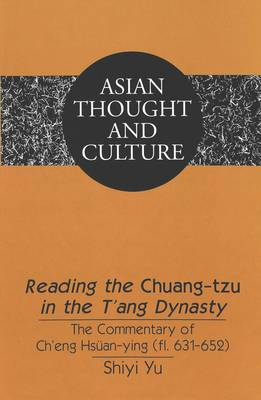 Reading the Chuang-tzu in the T'ang Dynasty: The Commentary of Ch'eng Hsuean-ying (fl. 631-652) - Asian Thought and Culture 39 (Hardback)