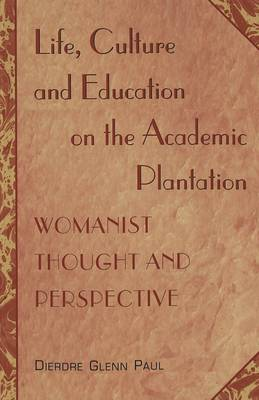 Life, Culture and Education on the Academic Plantation: Womanist Thought and Perspective - Higher Ed 2 (Paperback)