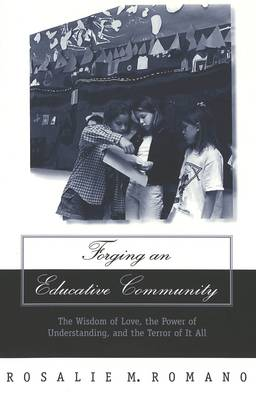 Forging an Educative Community: The Wisdom of Love, the Power of Understanding, and the Terror of It All - Counterpoints 126 (Paperback)