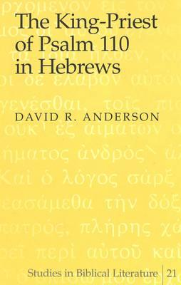 The King-Priest of Psalm 110 in Hebrews - Studies in Biblical Literature 21 (Hardback)