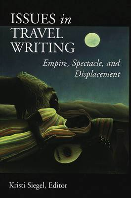 Issues in Travel Writing: Empire, Spectacle, and Displacement (Paperback)
