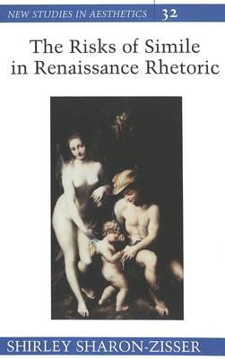 The Risks of Simile in Renaissance Rhetoric - New Studies in Aesthetics 32 (Hardback)