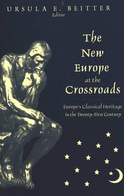 The New Europe at the Crossroads: Europe's Classical Heritage in the Twenty-First Century (Hardback)
