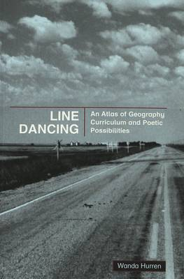 Line Dancing: An Atlas of Geography Curriculum and Poetic Possibilities - Counterpoints 128 (Paperback)