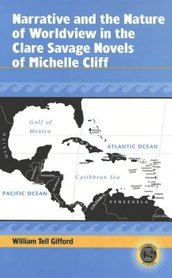 Narrative and the Nature of Worldview in the Clare Savage Novels of Michelle Cliff - Caribbean Studies 4 (Hardback)