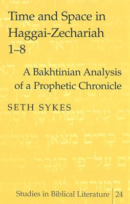Time and Space in Haggai-Zechariah 1-8: A Bakhtinian Analysis of a Prophetic Chronicle - Studies in Biblical Literature v. 24 (Hardback)