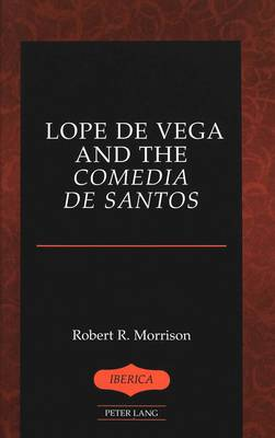 Lope De Vega and the Comedia De Santos - Iberica 33 (Hardback)