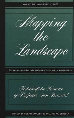 Mapping the Landscape: Essays in Australian and New Zealand Christianity; Festschrift in Honour of Professor Jan Breward - American University Studies, Series 9: History 193 (Hardback)