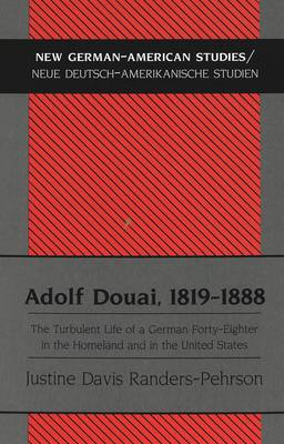 Adolf Douai, 1819-1888: The Turbulent Life of a German Forty-eighter in the Homeland and in the United States - New German-American Studies/Neue Deutsch-Amerikanische Studien 22 (Hardback)