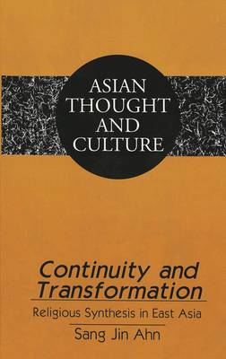Continuity and Transformation: Religious Synthesis in East Asia - Asian Thought and Culture 41 (Hardback)
