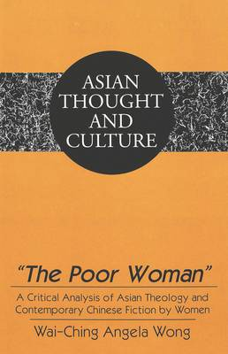 The Poor Woman: A Critical Analysis of Asian Theology and Contemporary Chinese Fiction by Women - Asian Thought and Culture 42 (Hardback)