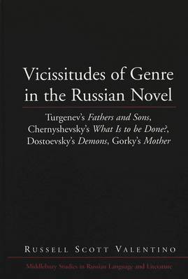 Vicissitudes of Genre in the Russian Novel: Turgenev's Fathers and Sons, Chernyshevsky's What is to be Done?, Dostoevsky's Demons, Gorky's Mother - Middlebury Studies in Russian Language and Literature 24 (Hardback)