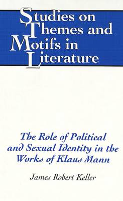 The Role of Political and Sexual Identity in the Works of Klaus Mann - Studies on Themes and Motifs in Literature 56 (Hardback)