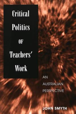 Critical Politics of Teachers' Work: An Australian Perspective - Counterpoints 138 (Paperback)