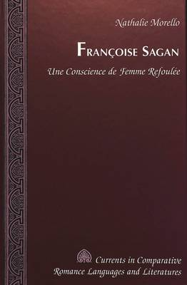 Francoise Sagan: Une Conscience de Femme Refoulee - Currents in Comparative Romance Languages & Literatures 92 (Hardback)