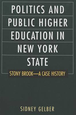 Politics and Public Higher Education in New York State: Stony Brook--A Case History - History of Schools and Schooling 11 (Paperback)