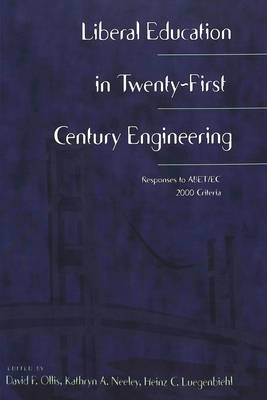 Liberal Education in Twenty-First Century Engineering: Responses to ABET/EC 2000 Criteria - Worcester Polytechnic Institute (WPI Studies) Studies in Science, Technology and Culture 23 (Paperback)