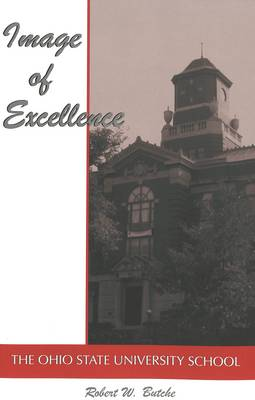 Image of Excellence: The Ohio State University School - History of Schools and Schooling 12 (Paperback)