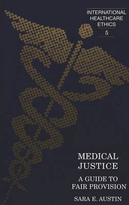 Medical Justice: A Guide to Fair Provision - International Healthcare Ethics 5 (Hardback)