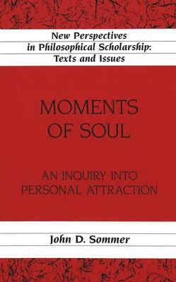Moments of Soul: An Inquiry into Personal Attraction - New Perspectives in Philosophical Scholarship Texts and Issues 14 (Hardback)