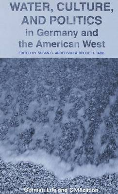 Water, Culture, and Politics in Germany and the American West - German Life & Civilization 36 (Hardback)