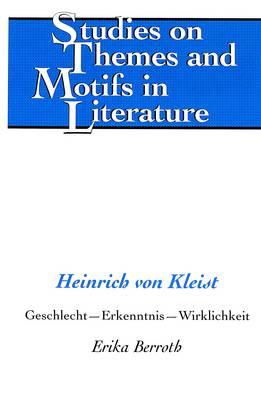 Heinrich Von Kleist: Geschlecht - Erkenntnis - Wirklichkeit - Studies on Themes and Motifs in Literature 58 (Hardback)