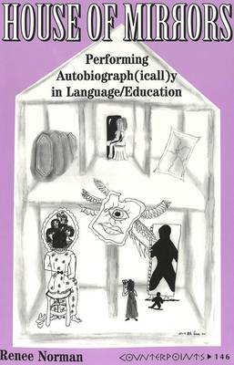 House of Mirrors: Performing Autobiograph(icall)y in Language/Education - Counterpoints 146 (Paperback)
