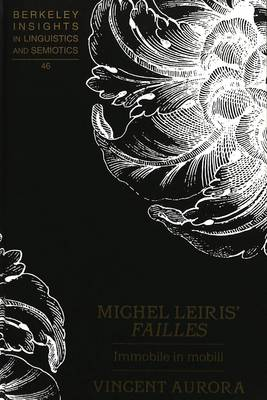 Michel Leiris' Failles: Immobile in Mobili - Berkeley Insights in Linguistics and Semiotics 46 (Hardback)