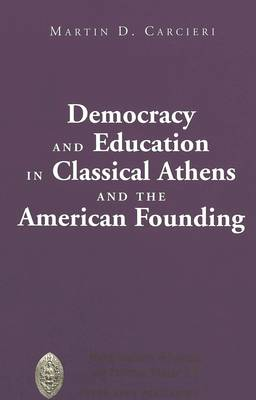Democracy and Education in Classical Athens and the American Founding - Major Concepts in Politics and Political Theory 20 (Hardback)