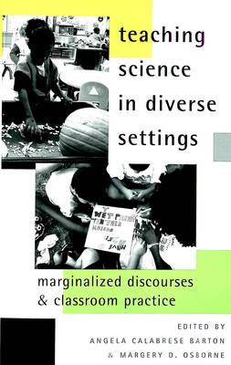 Teaching Science in Diverse Settings: Marginalized Discourses and Classroom Practice - Counterpoints 150 (Paperback)