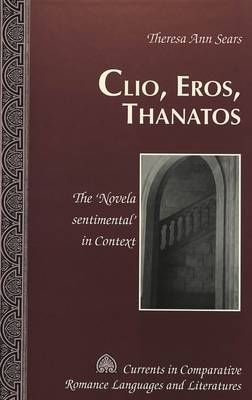 Clio, Eros, Thanatos: The 'Novela Sentimental' in Context - Currents in Comparative Romance Languages & Literatures 98 (Hardback)