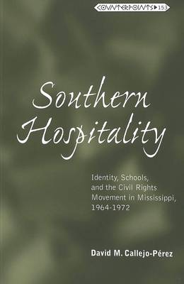 Southern Hospitality: Identity, Schools, and the Civil Rights Movement in Mississippi, 1964-1972 - Counterpoints 153 (Paperback)