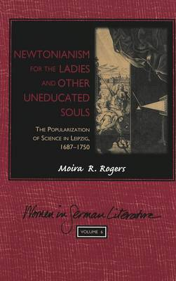 Newtonianism for the Ladies and Other Uneducated Souls: The Popularization of Science in Leipzig, 1687-1750 - Women in German Literature 6 (Hardback)