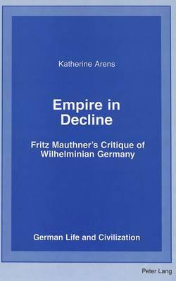 Empire in Decline: Fritz Mauthner's Critique of Wilhelminian Germany - German Life & Civilization 37 (Hardback)