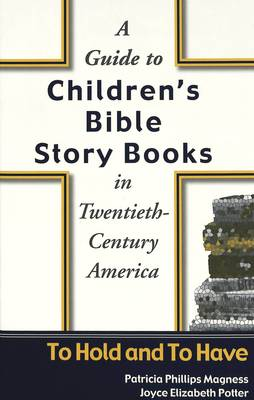 A Guide to Children's Bible Story Books in Twentieth-century America: To Hold and to Have (Hardback)