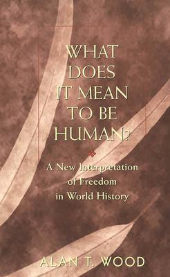 What Does It Mean to be Human?: A New Interpretation of Freedom in World History (Hardback)