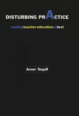 Disturbing Practice: Reading Teacher Education as Text - Higher Ed v. 8 (Paperback)