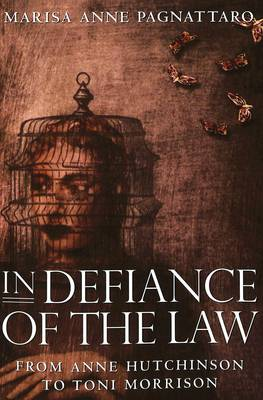 In Defiance of the Law: from Anne Hutchinson to Toni Morrison - Modern American Literature 26 (Paperback)
