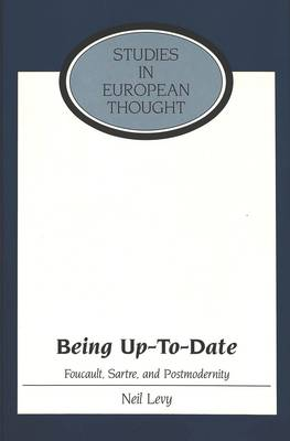 Being Up-to-Date: Foucault, Sartre, and Postmodernity - Studies in European Thought 20 (Hardback)