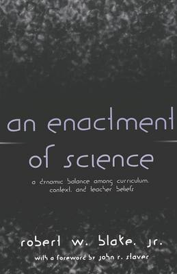 An Enactment of Science: A Dynamic Balance Among Curriculum, Context, and Teacher Beliefs - Counterpoints 161 (Paperback)