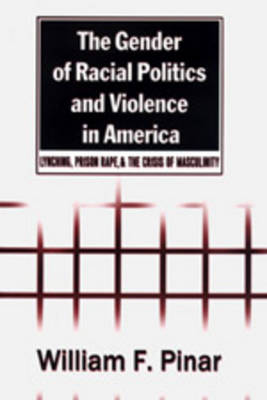 The Gender of Racial Politics and Violence in America: Lynching, Prison Rape & the Crisis of Masculinity - Counterpoints 163 (Paperback)